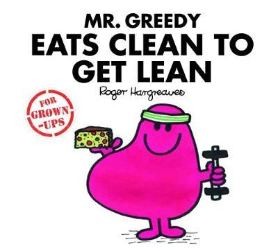 Mr Greedy Eats Clean to Get Lean by Roger Hargreaves image