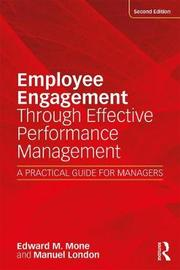 Employee Engagement Through Effective Performance Management by Edward M. Mone