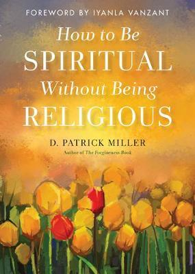 How to be Spiritual without Being Religious by D.Patrick Miller image