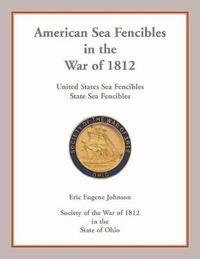 American Sea Fencibles in the War of 1812 by Eric Eugene Johnson