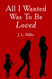 All I Wanted Was To Be Loved by J.L. Miller image