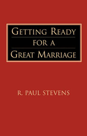 Getting Ready for a Great Marriage by R.Paul Stevens