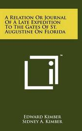 A Relation or Journal of a Late Expedition to the Gates of St. Augustine on Florida by Edward Kimber