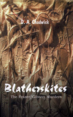 Blatherskites: The Frazer/Gibson Murders by D.A. Chadwick