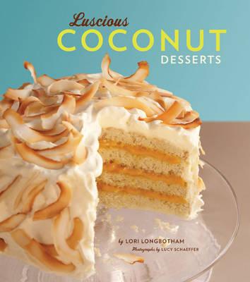 Luscious Coconut Desserts by Lori Longbotham