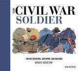 The Civil War Soldier: Includes Over 700 Key Weapons, Uniforms, & Insignia by Dr Angus Konstam