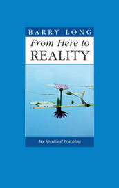 From Here to Reality by Barry Long