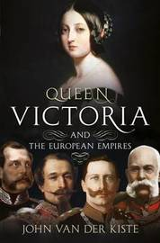 Queen Victoria and the European Empires by John Van Der Kiste