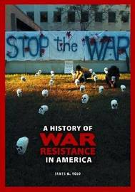 A History of War Resistance in America by James M Volo