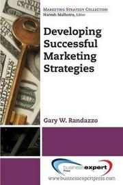 Developing Successful Marketing Strategies by Gary W Randazzo