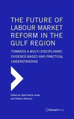 The Future of Labour Market Reform in the Gulf Region: Towards a Multi-Disciplinary, Evidence-Based and Practical Understanding image