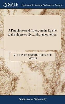A Paraphrase and Notes, on the Epistle to the Hebrews. by ... Mr. James Peirce, by Multiple Contributors image