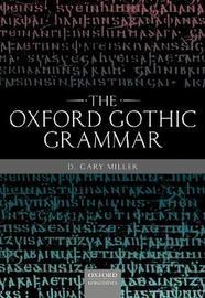The Oxford Gothic Grammar by D.Gary Miller