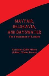 Mayfair, Belgravia, and Bayswater by Geraldine Edith Mitton