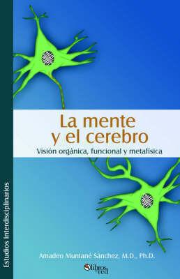 La Mente Y El Cerebro. Vision Organica, Funcional Y Metafisica by Amadeo Muntane Sanchez image
