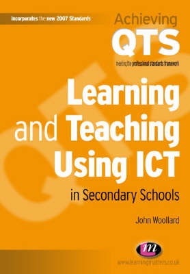 Learning and Teaching Using ICT in Secondary Schools by John Woollard image