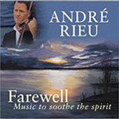 Andre's Choice: Farewell - Music to Soothe the Spirit by André Rieu