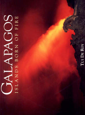 Galapagos: Islands Born of Fire by Tui De Roy
