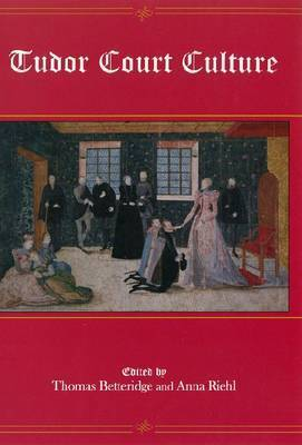 Tudor Court Culture by Thomas Betteridge