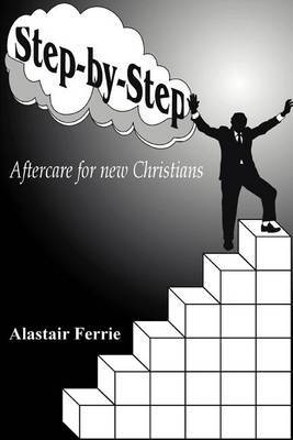 Step-By-Step: Aftercare for New Christians by Alastair T. Ferrie image