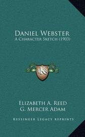 Daniel Webster: A Character Sketch (1903) by Elizabeth A. Reed