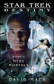 Star Trek: Destiny #2: Mere Mortals by David Mack