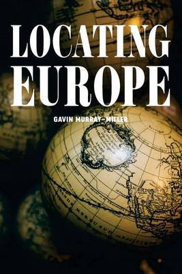 Locating Europe by Gavin Murray-Miller