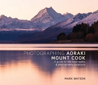 Photographing Aoraki Mount Cook by Mark Watson