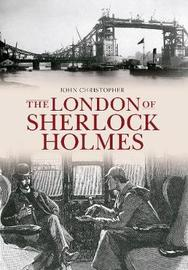 The London of Sherlock Holmes by John Christopher