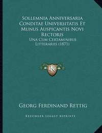 Sollemnia Anniversaria Conditae Universitatis Et Munus Auspicantis Novi Rectoris: Una Cum Certaminibus Litterariis (1871) by Georg Ferdinand Rettig