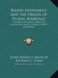 Blood Atonement and the Origin of Plural Marriage: Church of Jesus Christ of Latter Day Saints (Large Print Edition) by Elder Joseph F. Smith Jr