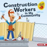 Construction Workers in My Community by Bridget Heos