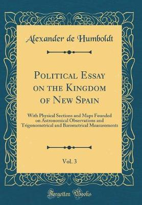 Political Essay on the Kingdom of New Spain, Vol. 3 by Alexander De Humboldt image