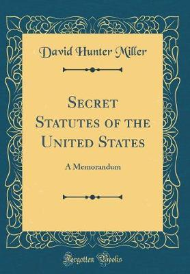 Secret Statutes of the United States by David Hunter Miller image