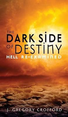 The Dark Side of Destiny by J. Gregory Crofford