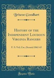 History of the Independent Loudoun Virginia Rangers by Briscoe Goodhart image