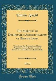 The Marquis of Dalhousie's Administration of British India, Vol. 2 by Edwin Arnold