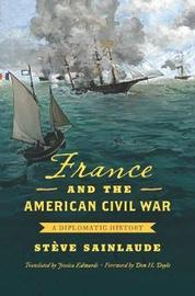 France and the American Civil War by Steve Sainlaude