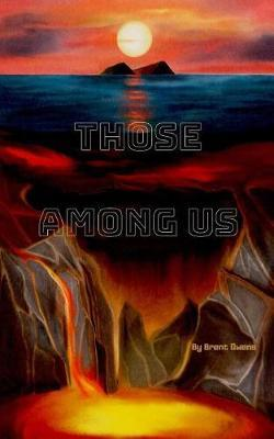 Those Among Us by Brent E Owens