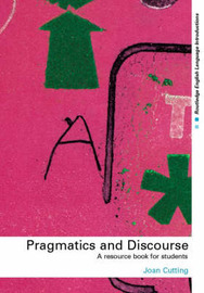 Pragmatics and Discourse: A Resource Book for Students by Joan Cutting image