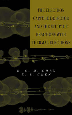 The Electron Capture Detector and the Study of Reactions with Thermal Electrons by E.C.M. Chen image