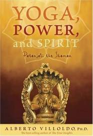 Yoga, Power and Spirit: Patanjali the Shaman by Alberto Villoldo image