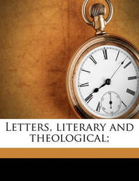 Letters, Literary and Theological; by Connop Thirlwall