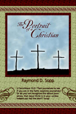 The Portrait of a Christian by Raymond D. Sopp