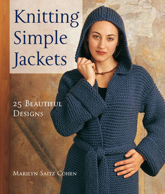 Knitting Simple Jackets: 25 Beautiful Designs by Marilyn Saitz Cohen
