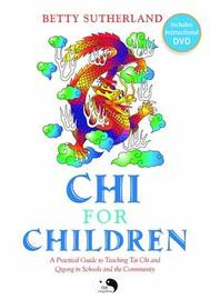 Chi for Children: A Practical Guide to Teaching Tai Chi and Qigong in Schools and the Community by Betty Sutherland