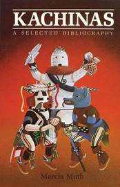 Kachinas, a Selected Bibliography by Marcia Muth