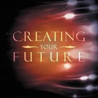 Creating Your Future by Leslie Brown