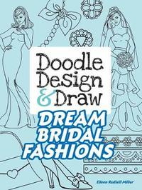 Doodle Design & Draw Dream Bridal Fashions by Eileen Miller