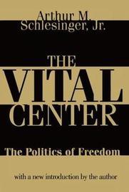 The Vital Center by Arthur Meier Schlesinger